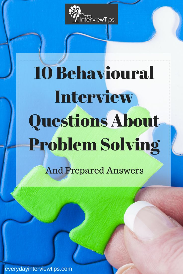 10 Interview Questions about Problem Solving http://www.everydayinterviewtips.com/10-behavioral-interview-questions-about-problem-solving/