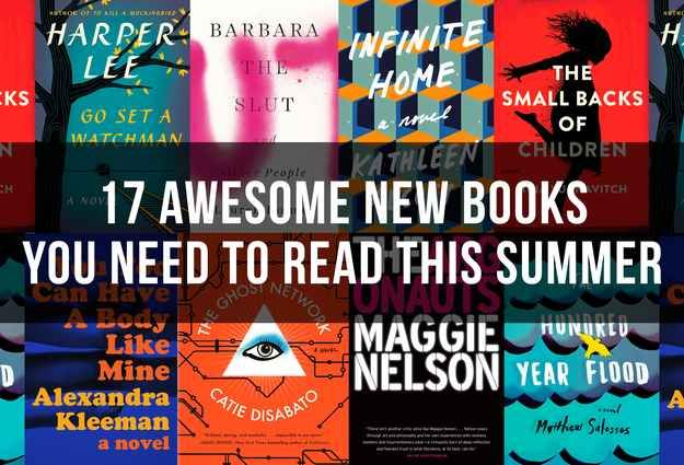 17 Awesome New Books You Need To Read This Summer. Got to go through these, maybe some good ones in here?