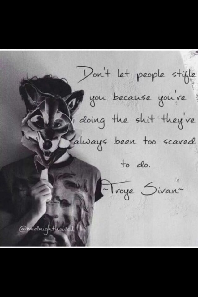 I personally see this as a very inspirational quote from the video 'Becoming You' by Troye Sivan. It's something I live by.