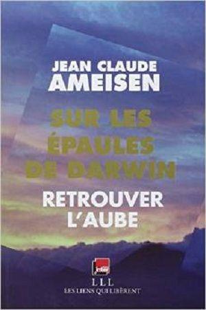 Ameisen, Jean Claude - Sur les épaules de Darwin, tome 3 - Retrouver l'aube