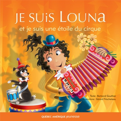 Québec Amérique - Jeunesse | Albums (3+) | Je suis Louna et je suis une étoile du cirque - Bertrand Gauthier