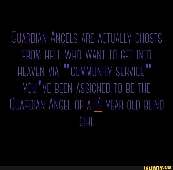 "Guardian Angels are actually ghosts from Hell who want to get into Heaven via ""Community Service"". You've been assigned to be the Guardian Angel of a 14-year-old blind girl."