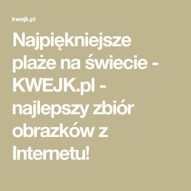 Najpiękniejsze plaże na świecie - KWEJK.pl - najlepszy zbiór obrazków z Internetu!