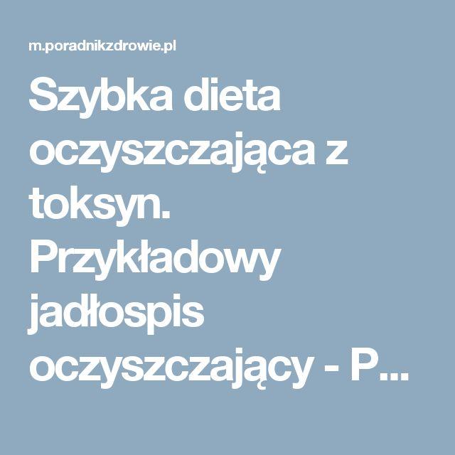 Szybka dieta oczyszczająca z toksyn. Przykładowy jadłospis oczyszczający - PoradnikZdrowie.pl