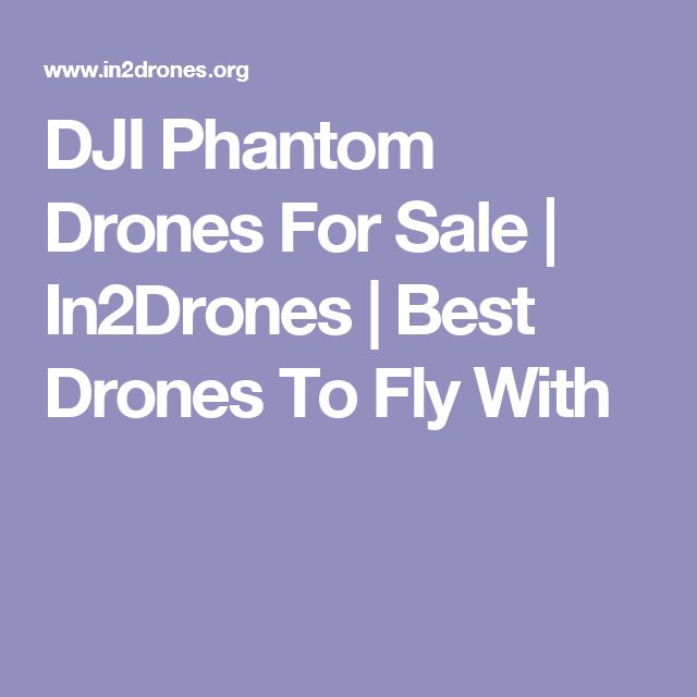 DJI Phantom Drones For Sale | In2Drones | Best Drones To Fly With