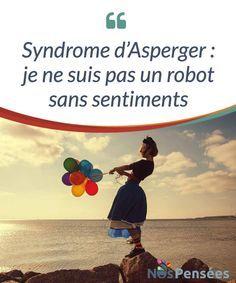 Syndrome d'Asperger : je ne suis pas un robot sans sentiments Je suis une personne comme toi. Je ne suis pas un robot sans #sentiments et quand tu te moques de moi, tu me fais du mal. Peut-être que je ne #comprends pas l'ironie ou les blagues, peut-être que je prends trop au pied de la lettre ce que tu me dis, mais cela ne me rend pas moins #humain-e. #Psychologie