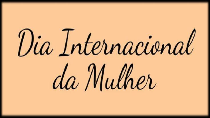 Mensagem de Homenagem - Dia Internacional da Mulher   https://youtu.be/Y4ZARaDwvZ0