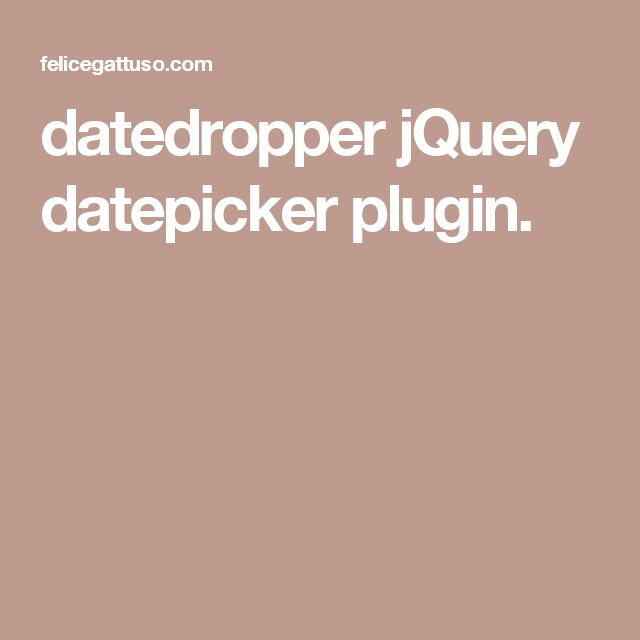datedropper jQuery datepicker plugin.
