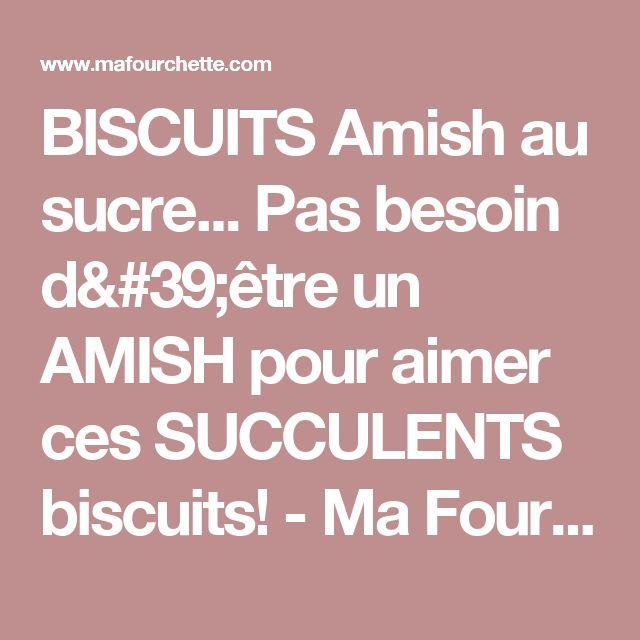 BISCUITS Amish au sucre... Pas besoin d'être un AMISH pour aimer ces SUCCULENTS biscuits! - Ma Fourchette