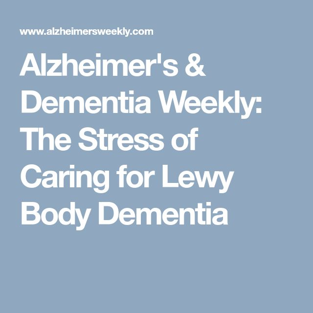 Alzheimer's & Dementia Weekly: The Stress of Caring for Lewy Body Dementia