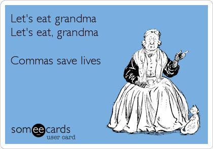 Let's eat grandma. Let's eat, grandma Commas save lives.