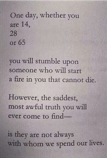 It is sad. It has happened to me. He will always have that fire burning in my heart like no one else ever.