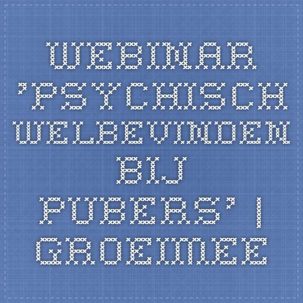 Webinar 'psychisch welbevinden bij pubers' | Groeimee