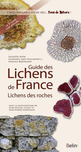 Guide des lichens de France : lichens des roches / Juliette Asta, Chantal van Haluwyn et Michel Bertrand. Belin, 2016 Lilliad Cote 579.7 AST   http://lilliad-primo.hosted.exlibrisgroup.com/33BUBLIL_VU1:default_scope:33BUBLIL_ALEPH000640250