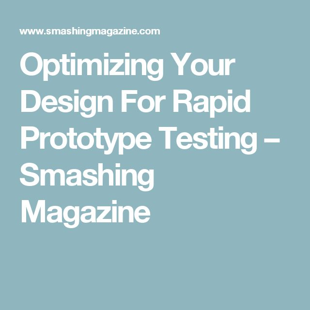 Optimizing Your Design For Rapid Prototype Testing – Smashing Magazine