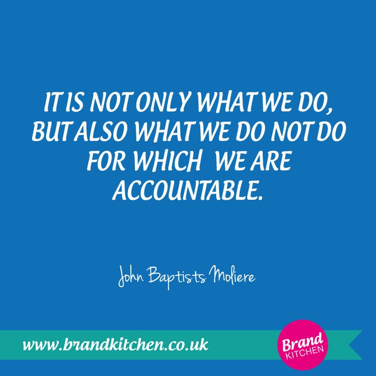 """It is not only what we do, but also what we do not do for which we are accountable."" ~John Baptist Moliere #Accountability #Time management"