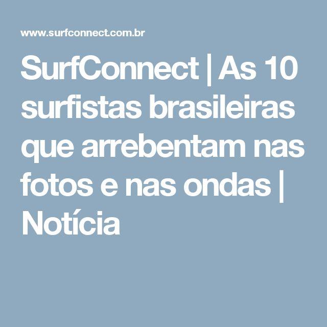 SurfConnect | As 10 surfistas brasileiras que arrebentam nas fotos e nas ondas | Notícia