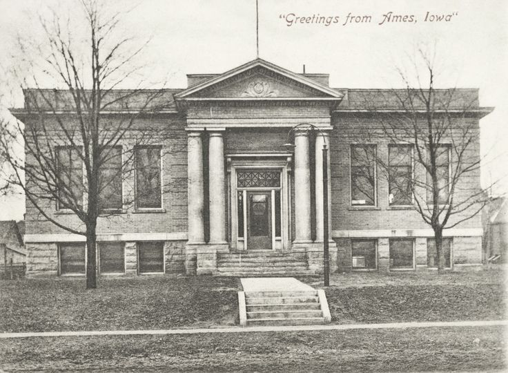 The Ames Public Library As Seen In A Photo From 1907 Photo Courtesy Of The Ames Historical Society Historical Society Historical Public Library