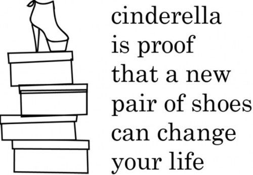 new shoes can definitely be life changing! =): Life, Style, Quotes, Sotrue, Cinderella Shoes, So True, Truths, New Shoes, True Stories