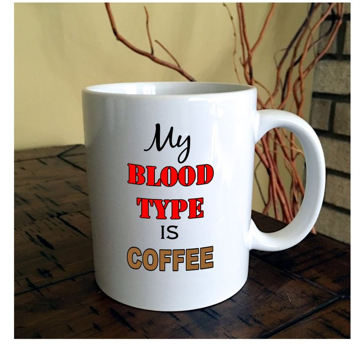 My Blood Type Is Coffee Mug Humor Funny Office
