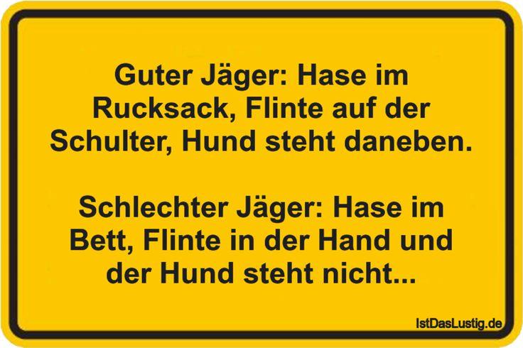 Guter Jäger: Hase im Rucksack, Flinte auf der Schulter, Hund steht daneben.  Schlechter Jäger: Hase im Bett, Flinte in der Hand und der Hund steht nicht... #lustig #sprüche #fun #spass