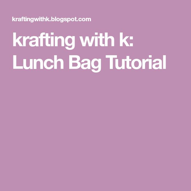 krafting with k: Lunch Bag Tutorial