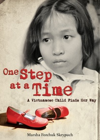 ONE STEP AT A TIME: A VIETNAMESE CHILD FINDS HER WAY by Marsha Forchuk Skrypuch The sequel to Last Airlift: A Vietnamese Orphan's Rescue from War. Tuyet's true story continues as she struggles to learn her new family's language and faces a frightening leg surgery that will allow her to finally stand on her own two feet.