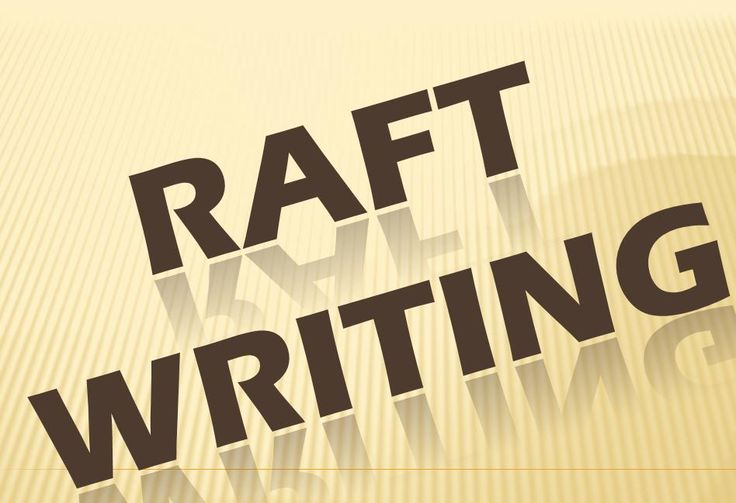 raft writing A strong verb is a word that students should keep in mind when writing their rafts that can turn the raft prompt into a persuasive writing prompt by using words like convince, encourage or sway (writing fix, 2010.