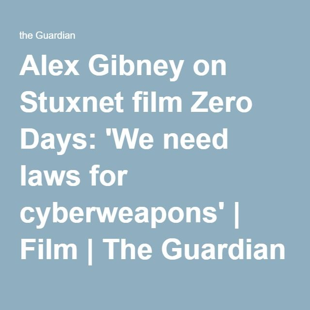Alex Gibney on Stuxnet film Zero Days: 'We need laws for cyberweapons' | Film | The Guardian