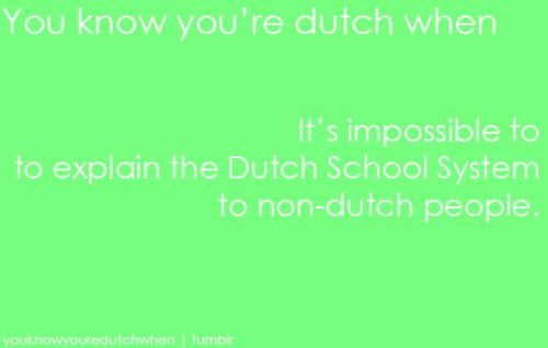 you know your dutch when... this is soooo truee!!!