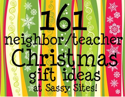 Sassy Sites!: 161 gift ideas!Christmas Gift Ideas, Teachers Gift, Neighbor Teaching, Secret Santa, Neighbor Gift, Christmas Ideas, Inexpensive Christmas Gift, Christmas Gifts, Homemade Gift