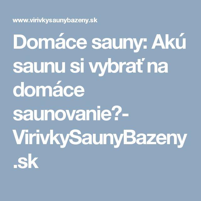 Domáce sauny: Akú saunu si vybrať na domáce saunovanie?- VirivkySaunyBazeny.sk
