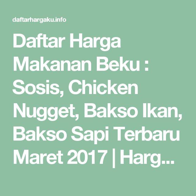 Daftar Harga Makanan Beku : Sosis, Chicken Nugget, Bakso Ikan, Bakso Sapi Terbaru Maret 2017 | Harga Terbaru 2017