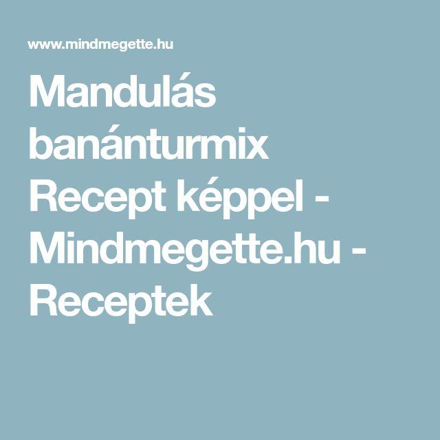 Mandulás banánturmix Recept képpel - Mindmegette.hu - Receptek
