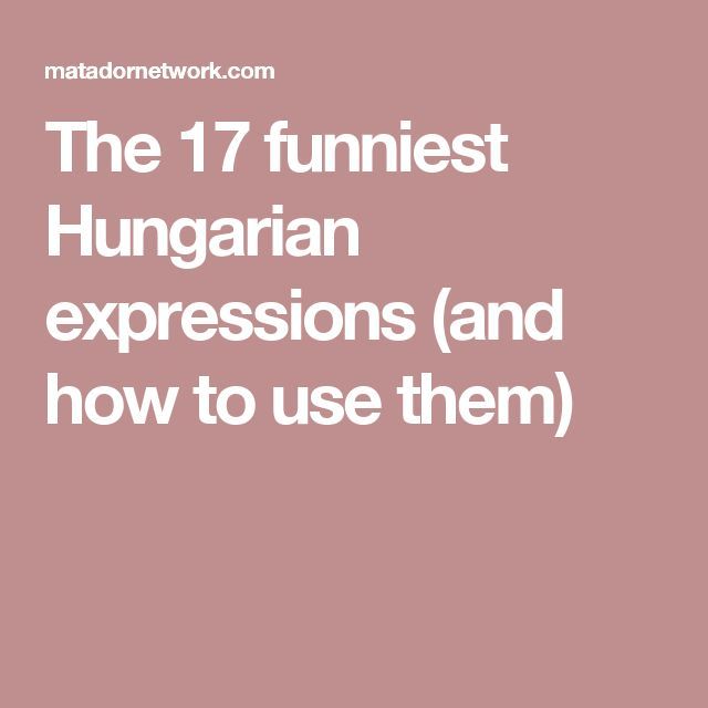 The 17 funniest Hungarian expressions (and how to use them)