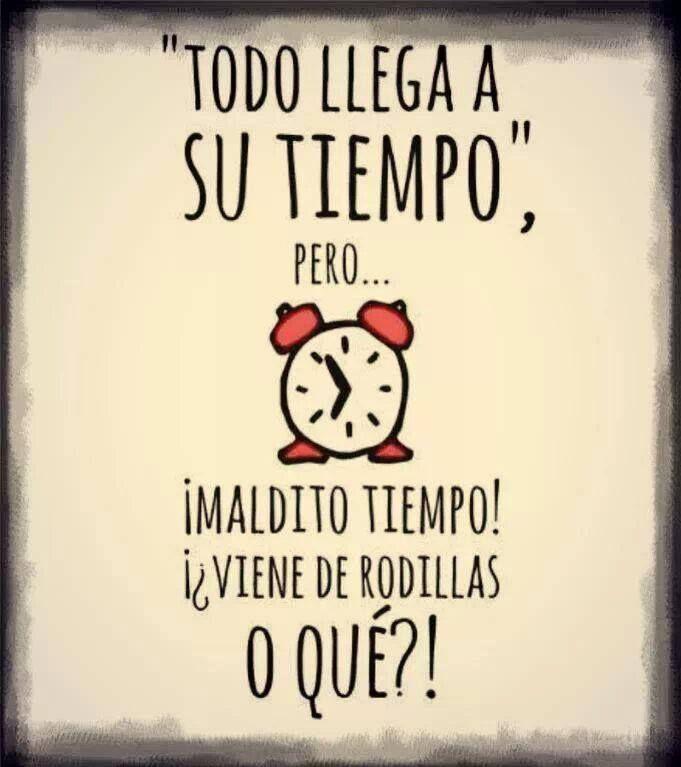 "¡Feliz jueves! :) ""Todo llega a su tiempo, pero..."" (Everything arrives in good time but...) #humor #learnspanish"
