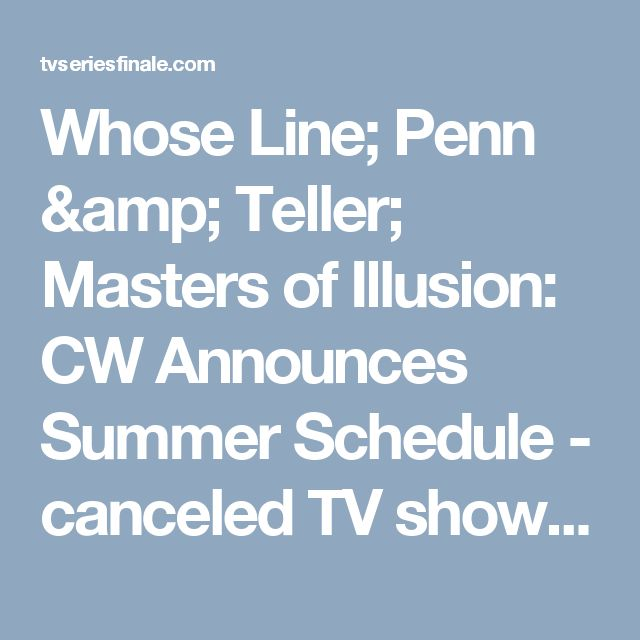 Whose Line; Penn & Teller; Masters of Illusion: CW Announces Summer Schedule - canceled TV shows - TV Series Finale