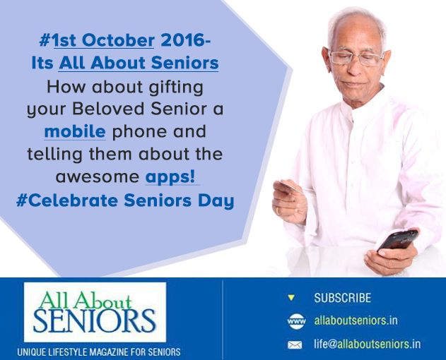 # 1st October 2016 – Its All About Seniors    How about gifiting your Beloved Senior a mobile phone and telling them about the awesome apps!   # Celebrate Seniors Day with #Allaboutseniors #magazine