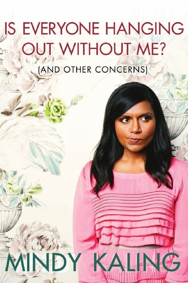 Is Everyone Hanging Out Without Me? (And Other Concerns), by Mindy Kaling | 32 Books Guaranteed To Make You Laugh Out Loud