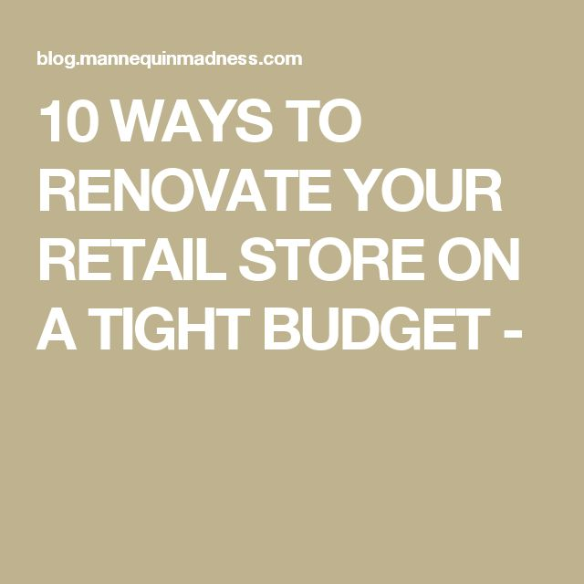 10 WAYS TO RENOVATE YOUR RETAIL STORE ON A TIGHT BUDGET -