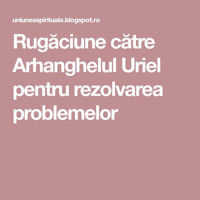 Rugăciune către Arhanghelul Uriel pentru rezolvarea problemelor