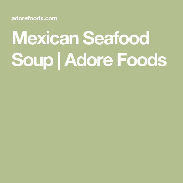 Mexican Seafood Soup | Adore Foods