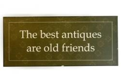 Best antiques are old friends!