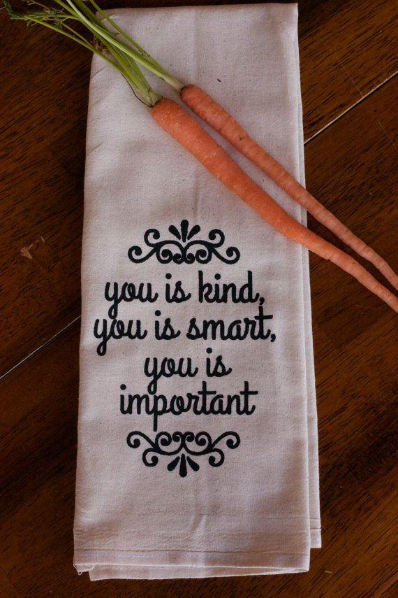 Tea Towel - Hand Printed Organic Flour Sack - you is kind, you is smart, you is important More