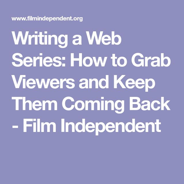 Writing a Web Series: How to Grab Viewers and Keep Them Coming Back - Film Independent