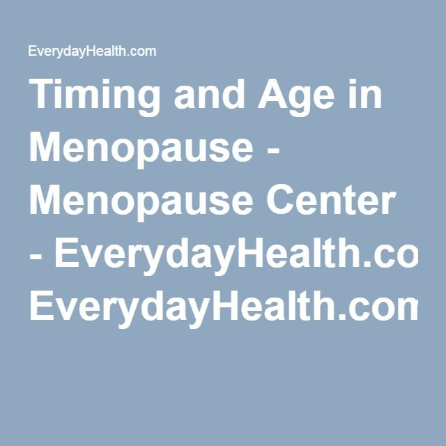Timing and Age in Menopause - Menopause Center - EverydayHealth.com