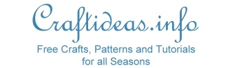 Craftideas.info -- Free crafts, ptterns and tutorials for all seasons. Crafts for the whole family.