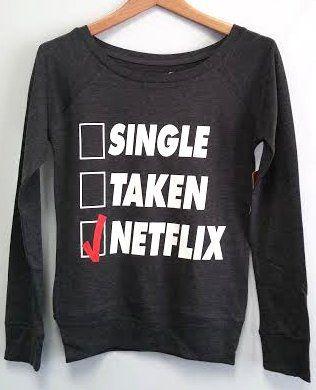 Long Sleeve Shirt - Single, Taken, Netflix - Sweatshirts, Hoodies