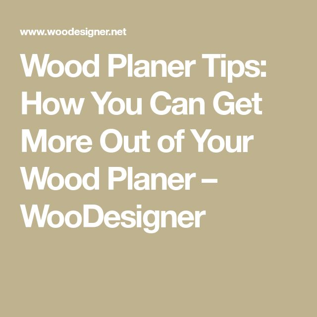 Wood Planer Tips: How You Can Get More Out of Your Wood Planer – WooDesigner