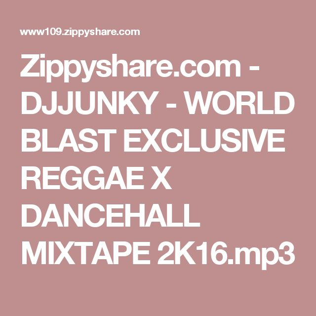 Zippyshare.com - DJJUNKY - WORLD BLAST EXCLUSIVE REGGAE X DANCEHALL MIXTAPE 2K16.mp3